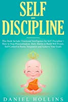 Self-Discipline: 2 Books in 1, Emotional Intelligence for Self-Discipline + How to Stop Procrastination. Daily Habits to Build Will Power, Self-Control to Resist Temptation and Achieve Your Goals.