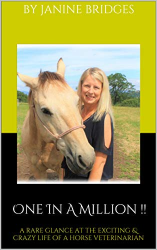 One In A Million !!: A Rare Glance at the Exciting & Crazy Life of a Horse Veterinarian!! (Vet Life ! Book 1) (English Edition)