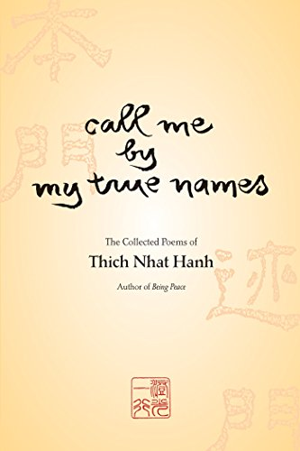 Call Me by My True Names: The Collected Poems: The Collected Poems of Thich Nhat Hanh