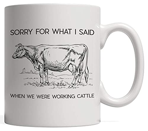 Taza divertida con texto en inglés 'I'm Sorry for What I Said When we were Working Gattle'
