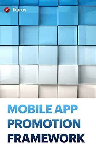 MOBILE APP PROMOTION FRAMEWORK: A Step-by-Step Mobile App Digital Marketing & Growth...