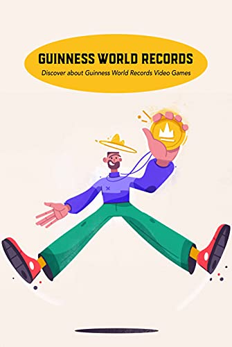 Guinness World Records: Discover about Guinness World Records Video Games: Guinness World Records All Things Videogames (English Edition)