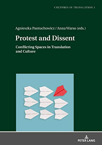 Protest and Dissent: Conflicting Spaces in Translation and Culture (Cultures in Translation Book 3) (English Edition)