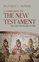 A Companion to the New Testament: Paul and the Pauline Letters