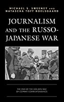 Journalism and the Russo-Japanese War: The End of the Golden Age of Combat Correspondence