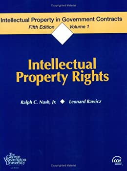 Paperback Intellectual Property in Government Contracts, Volume I: Intellectual Property Rights, Fifth Edition Book