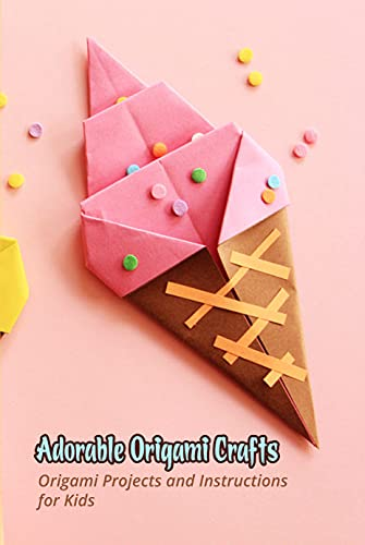 Adorable Origami Crafts: Origami Projects and Instructions for Kids: Origami Tutorials for Kids (English Edition)