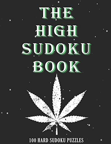The High Sudoku book 100 HARD SUDOKU PUZZLES: Best Cannabis Sudoku book - Best Gift for marijuana, weed and cannabis smokers ( 100 HARD SUDOKU PUZZLES WITH SOLUTIONS )
