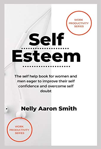 Self Esteem: The Self Help Book for Women and Men eager to improve their Self Confidence and Overcome Self Doubt (English Edition)