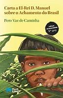 Carta a El-Rei D. Manuel sobre o Achamento do Brasil (Portuguese Edition)