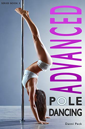 Advanced Pole Dancing: For...