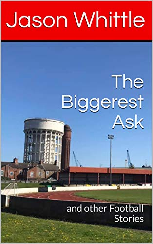 The Biggerest Ask: and other Football Stories (English Edition)