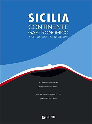 Sicilia. Continente gastronomico. I grandi chef e la tradizione. Ediz. illustrata