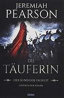 Die Taeuferin: Der Bund der Freiheit. Historischer Roman