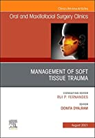 Management of Soft Tissue Trauma, An Issue of Oral and Maxillofacial Surgery Clinics of North America (Volume 33-3) (The Clinics: Dentistry, Volume 33-3)