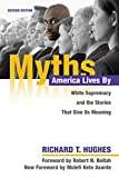 Myths America Lives By: White Supremacy and the Stories That Give Us Meaning