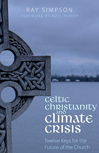 Celtic Christianity and Climate Crisis: Twelve Keys for the Future of the Church