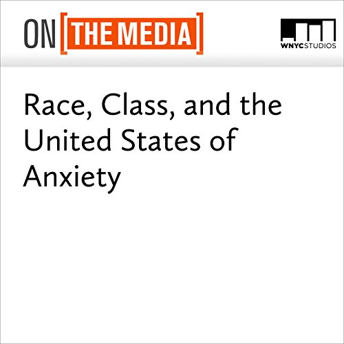 Race, Class, and the United States of Anxiety audiobook cover art