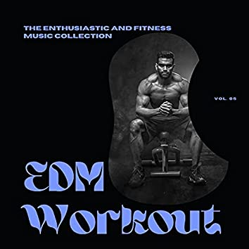 EDM Workout - The Enthusiastic And Fitness Music Collection, Vol 05