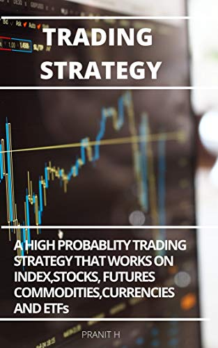 TRADING STRATEGY: A HIGH PROBABLITY TRADING STRATEGY THAT WORKS ON STOCKS, FUTURES, COMMODITIES, FOREX AND ETF'S (English Edition)