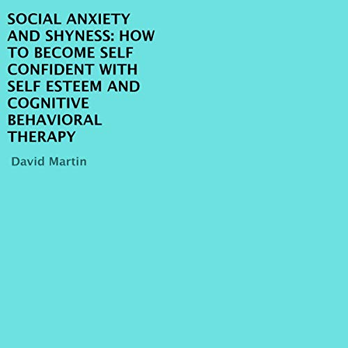 Social Anxiety and Shyness: How to Become Self Confident with Self Esteem and Cognitive Behavioral Therapy Titelbild