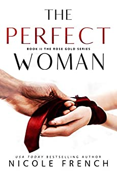 The Perfect Woman (Rose Gold Book 2) by [Nicole French]
