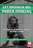 LEY ORGÁNICA DEL PODER JUDICIAL. Edición actualizada 2021.: Legislación Española Actualizada. Ley Orgánica 6/1985, de 1 de julio, del Poder Judicial.