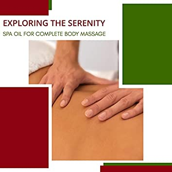 Exploring The Serenity - Spa Oil For Complete Body Massage