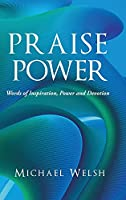 Praise Power: Words of Inspiration, Power and Devotion