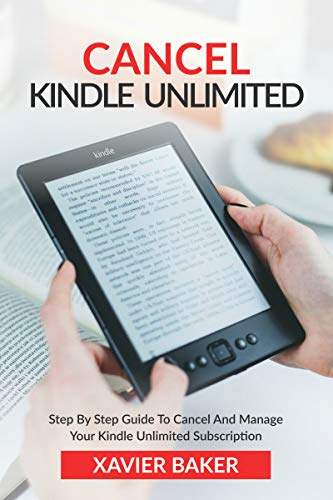 Cancel Kindle Unlimited: Step By Step Guide To Cancel And Manage Your Kindle Unlimited Subscription (English Edition)
