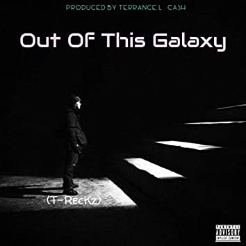 Out of This Galaxy (Extended Version)