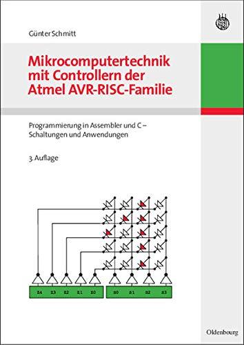 Mikrocomputertechnik mit Controllern der Atmel AVR-RISC-Familie: Programmierung in Assembler und C - Schaltungen und Anwendungen