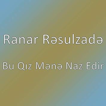 Bu Qız Mənə Naz Edir