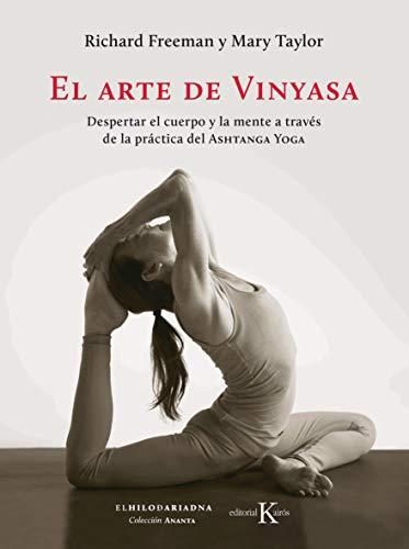 El arte de Vinyasa: Despertar el cuerpo y la mente a través de la práctica del Ashtanga Yoga (Biblioteca de la Salud)