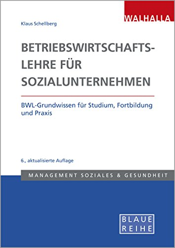 Betriebswirtschaftslehre für Sozialunternehmen: BWL-Grundwissen für Studium, Fortbildung und Praxis