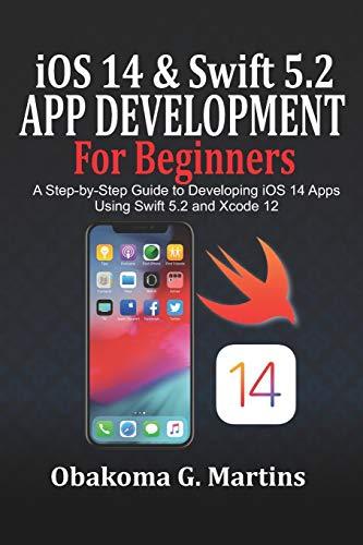 [画像:iOS 14 and Swift 5.2 App Development For Beginners: A Step-by-Step Guide to Developing iOS 14 Apps Using Swift 5.2 and Xcode 12]