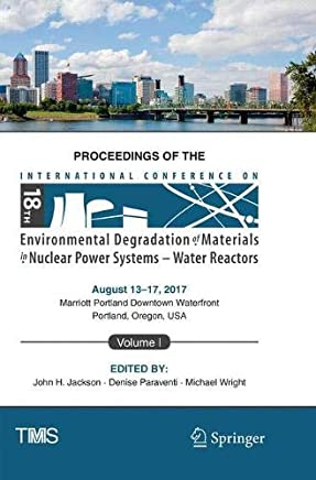Proceedings of the 18th International Conference on Environmental Degradation of Materials in Nuclear Power Systems - Water Reactors