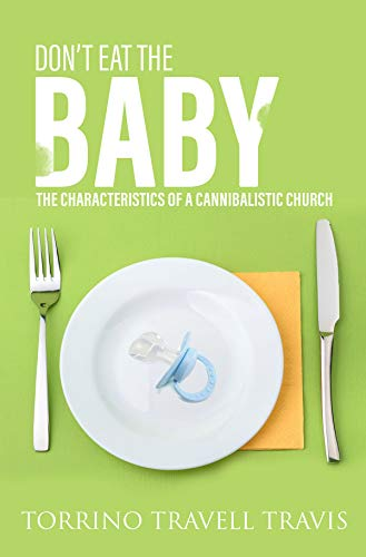 Don't Eat the Baby: The Characteristics of a Cannibalistic Church (English Edition)