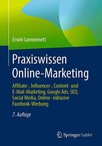 Praxiswissen Online-Marketing: Affiliate-, Influencer-, Content- und E-Mail-Marketing, Google Ads, SEO, Social Media, Online- inklusive Facebook-Werbung