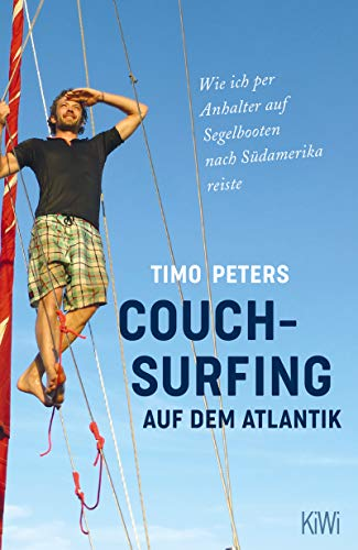 Couchsurfing auf dem Atlantik: Wie ich per Anhalter auf Segelbooten nach Südamerika reiste (German Edition)