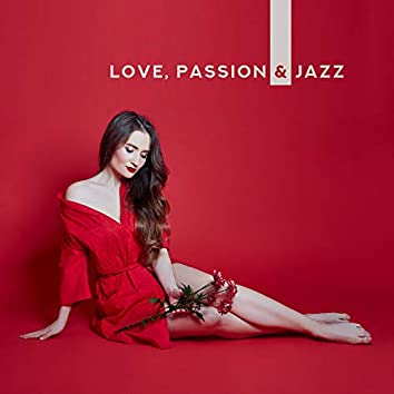 Love, Passion & Jazz: 2019 Romantic Smooth Jazz Instrumental Music for Couple's, Songs for Dating & Eating Tasty Dinner in the Restaurant, Anniversary, Celebrating Happy Moments Together
