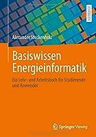 Basiswissen Energieinformatik: Ein Lehr- und Arbeitsbuch fuer Studierende und Anwender