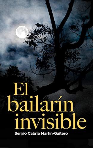 El bailarín invisible: Narrativa contemporánea | Thriller Psicológico | Misterio | Suspense | Intriga | Inesperado | 2021