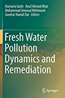 Fresh Water Pollution Dynamics and Remediation