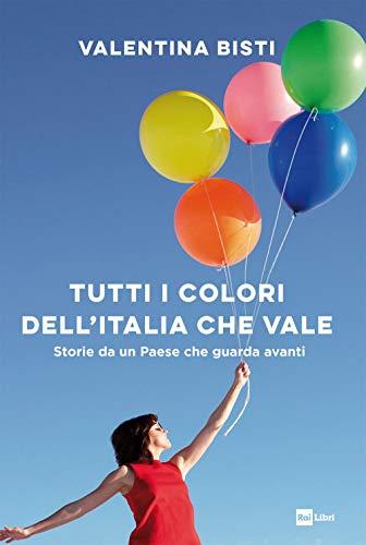 Tutti i colori dell'Italia che vale. Storie da un Paese che guarda avanti