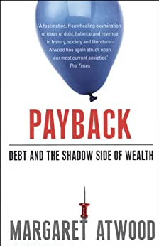 Payback: Debt and the Shadow Side of Wealth by [Margaret Atwood]