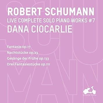 R. Schumann: Complete Solo Piano Works, Vol. 7 - Fantasie, Op. 17, Nachtstücke, Op. 23, Gesänge der Frühe, Op. 133 & Drei Fantasiestücke, Op. 111 (Live)