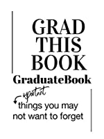 Grad This Book: Graduate Book, Important Things You May Not Want to Forget