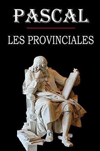 Les Provinciales (Pascal): édition intégrale et annotée