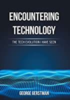 Encountering Technology: The Tech Evolution I Have Seen